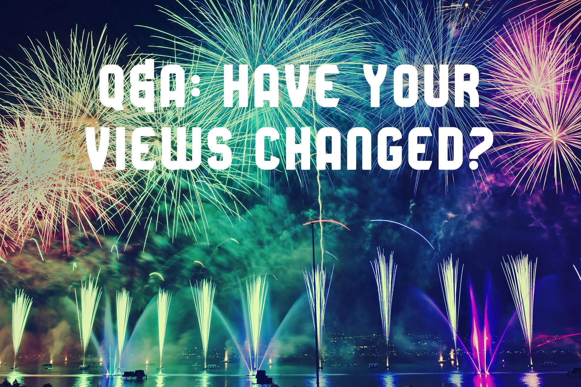 2020 Q&A: Have  Your Views Changed In Any Significant Ways?